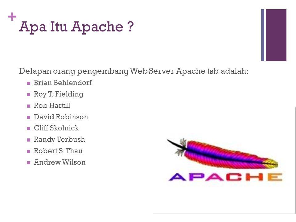 + Apa Itu Apache . Delapan orang pengembang Web Server Apache tsb adalah: Brian Behlendorf Roy T.