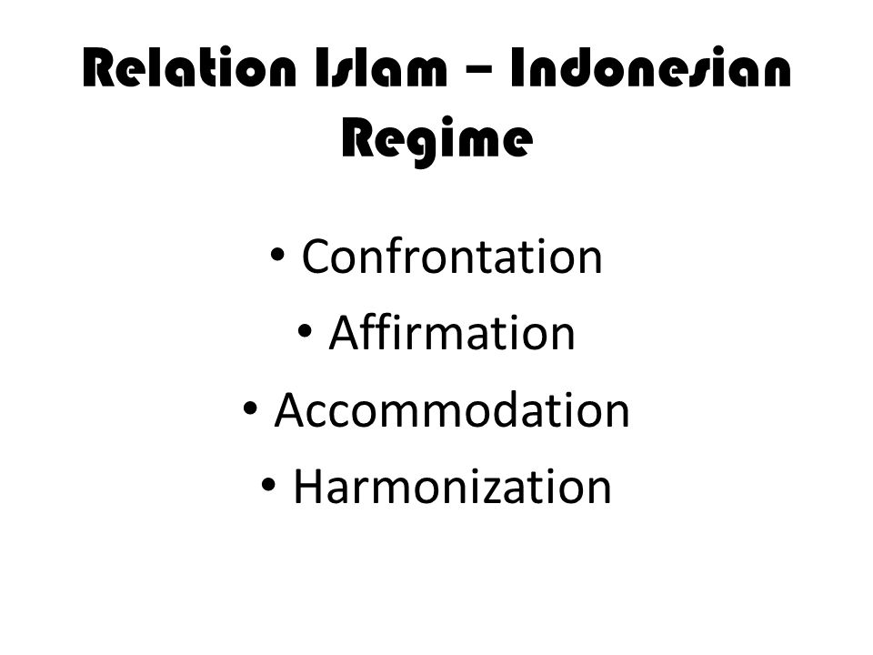 Relation Islam – Indonesian Regime Confrontation Affirmation Accommodation Harmonization