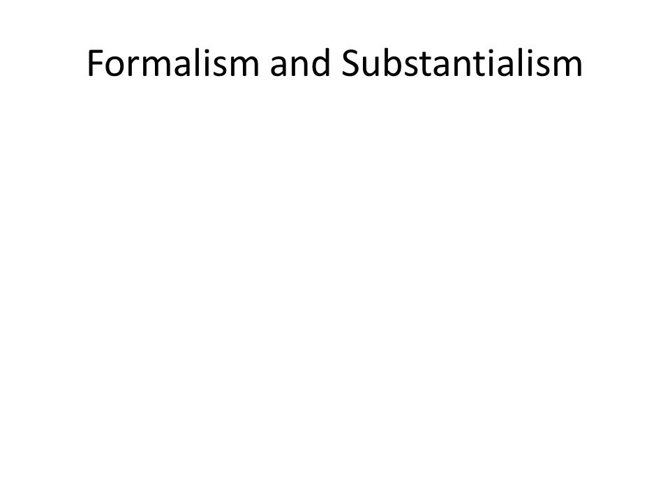 Formalism and Substantialism