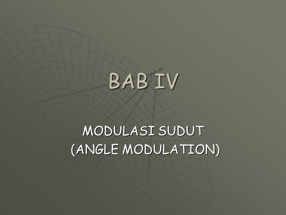 BAB IV MODULASI SUDUT (ANGLE MODULATION) (ANGLE MODULATION)