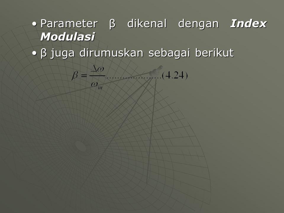 Parameter β dikenal dengan Index ModulasiParameter β dikenal dengan Index Modulasi β juga dirumuskan sebagai berikutβ juga dirumuskan sebagai berikut