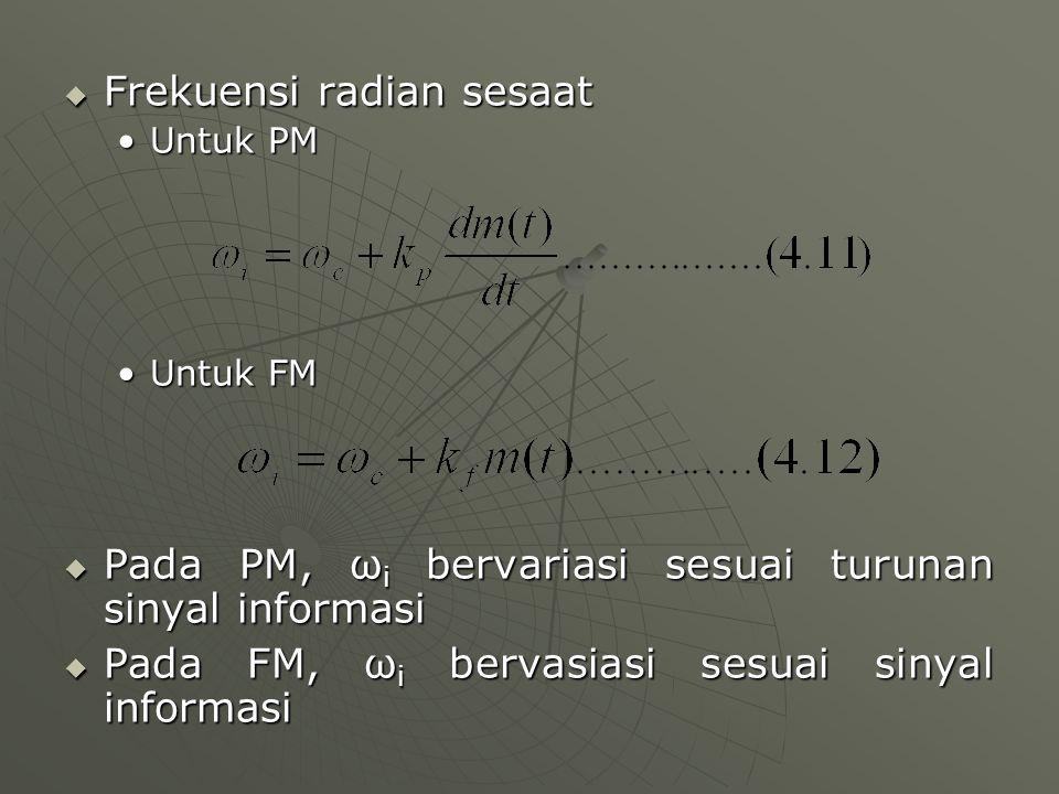  Frekuensi radian sesaat Untuk PMUntuk PM Untuk FMUntuk FM  Pada PM, ω i bervariasi sesuai turunan sinyal informasi  Pada FM, ω i bervasiasi sesuai