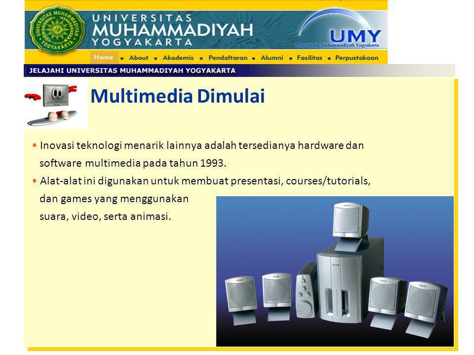 Multimedia Dimulai Inovasi teknologi menarik lainnya adalah tersedianya hardware dan software multimedia pada tahun 1993. Alat-alat ini digunakan untu