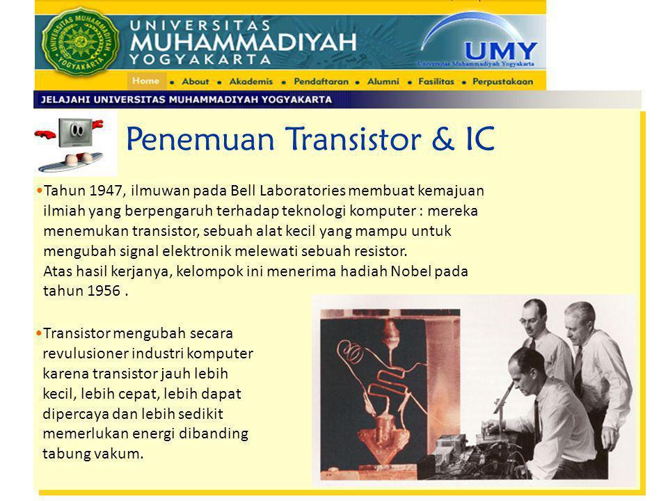 Tahun 1947, ilmuwan pada Bell Laboratories membuat kemajuan ilmiah yang berpengaruh terhadap teknologi komputer : mereka menemukan transistor, sebuah