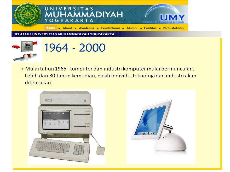 1964 - 2000 Mulai tahun 1965, komputer dan industri komputer mulai bermunculan. Lebih dari 30 tahun kemudian, nasib individu, teknologi dan industri a