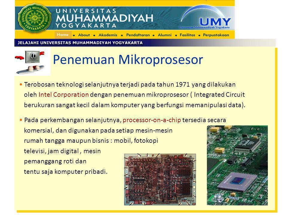 Penemuan Mikroprosesor Terobosan teknologi selanjutnya terjadi pada tahun 1971 yang dilakukan oleh Intel Corporation dengan penemuan mikroprosesor ( I