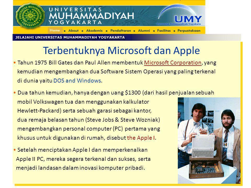 Terbentuknya Microsoft dan Apple Tahun 1975 Bill Gates dan Paul Allen membentuk Microsoft Corporation, yang kemudian mengembangkan dua Software Sistem
