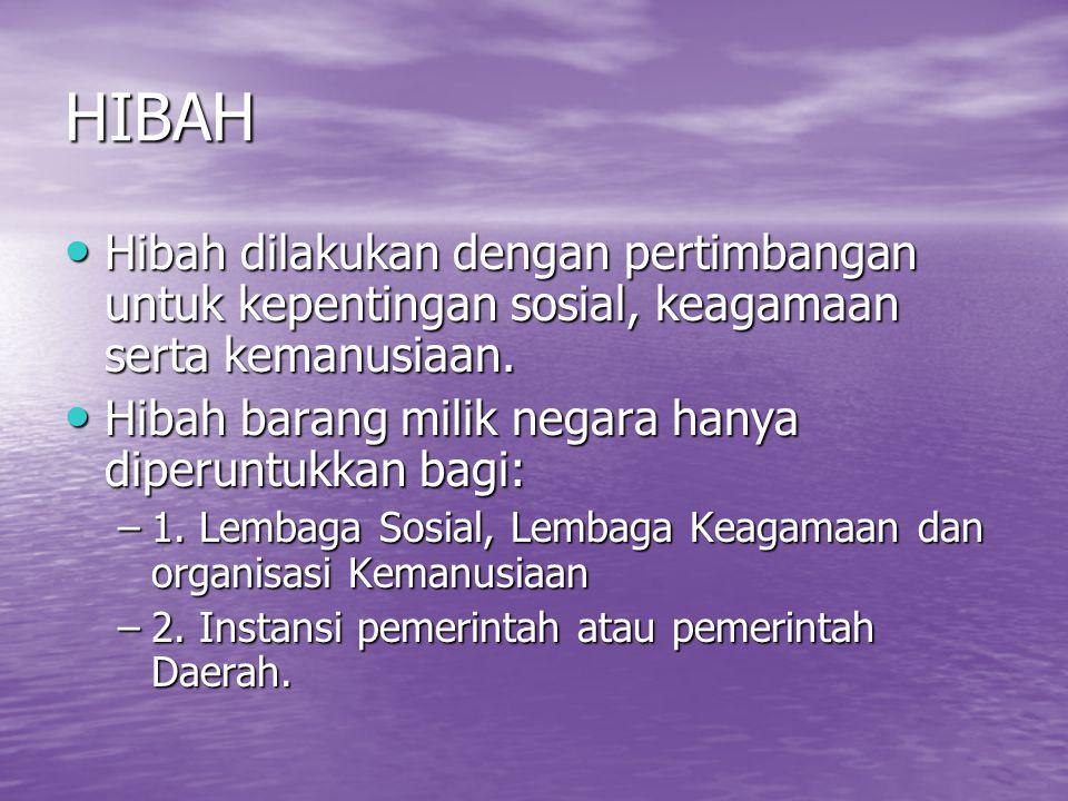 HIBAH Hibah dilakukan dengan pertimbangan untuk kepentingan sosial, keagamaan serta kemanusiaan.