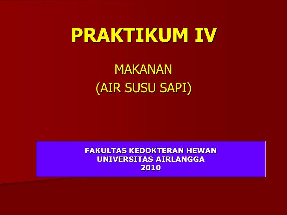 PRAKTIKUM IV MAKANAN (AIR SUSU SAPI) FAKULTAS KEDOKTERAN HEWAN UNIVERSITAS AIRLANGGA 2010