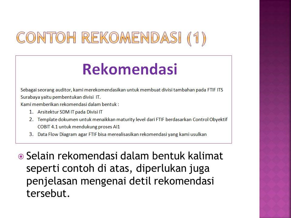  Selain rekomendasi dalam bentuk kalimat seperti contoh di atas, diperlukan juga penjelasan mengenai detil rekomendasi tersebut.