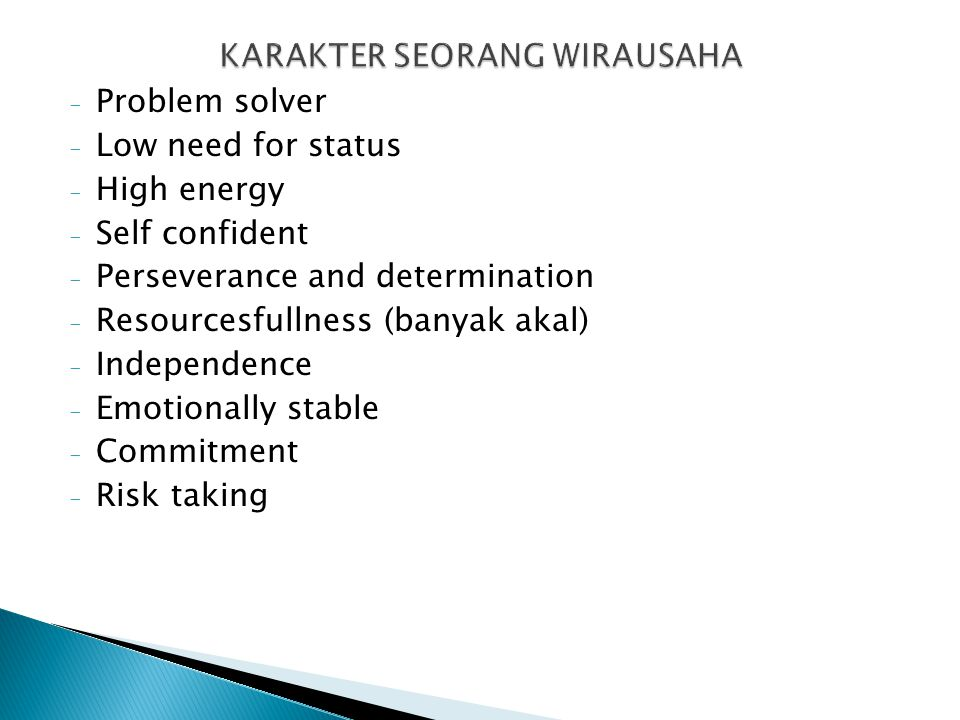- Problem solver - Low need for status - High energy - Self confident - Perseverance and determination - Resourcesfullness (banyak akal) - Independence - Emotionally stable - Commitment - Risk taking