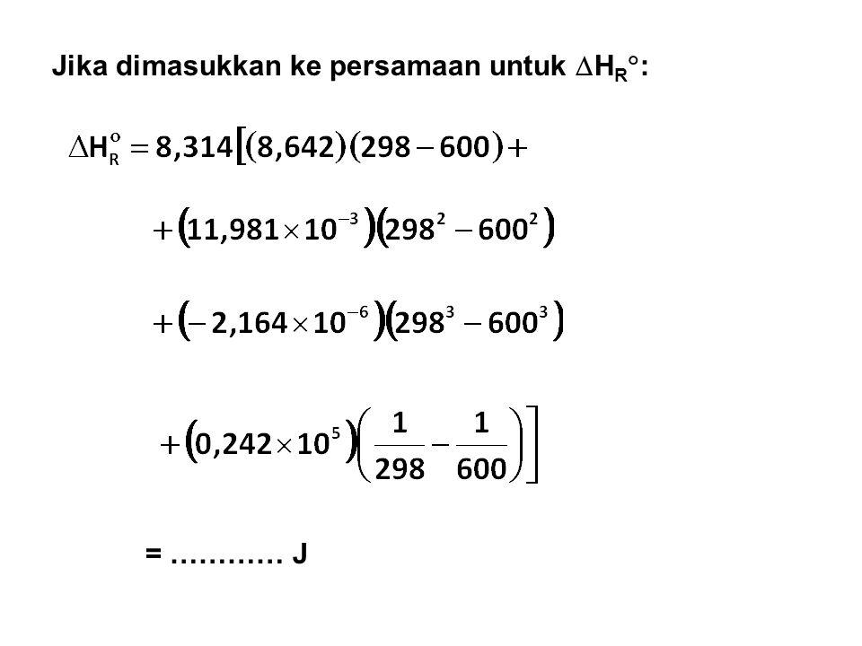 Jika dimasukkan ke persamaan untuk  H R  : = ………… J