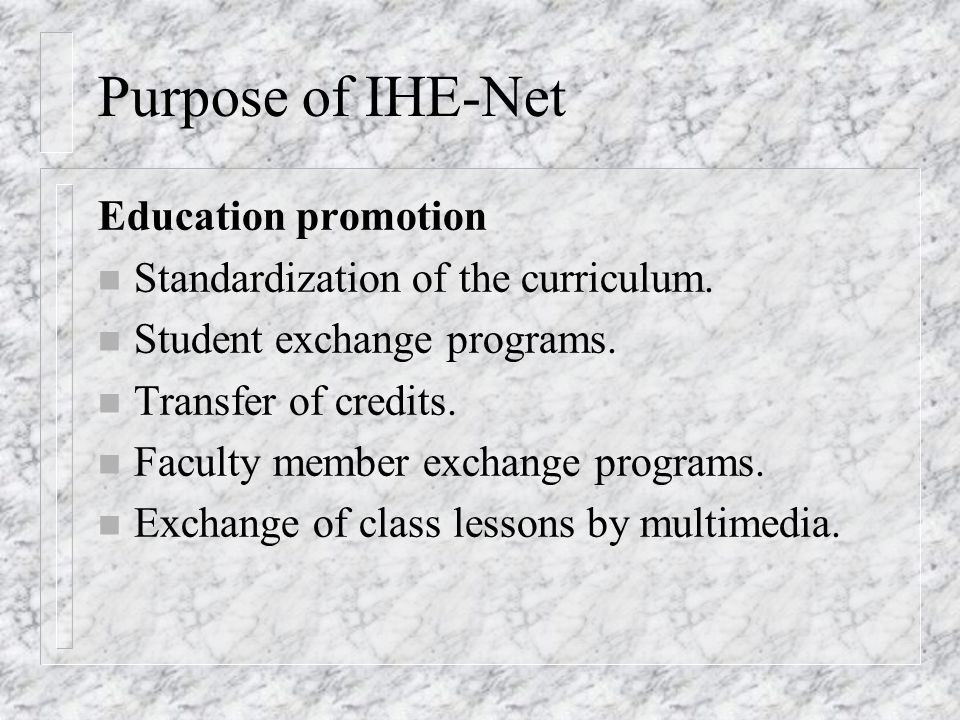 Purpose of IHE-Net Setup of information exchange networks n Education promotion.