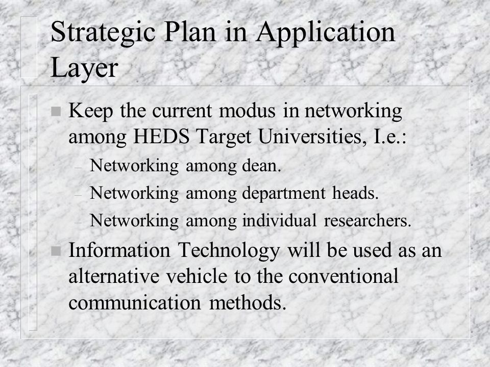 Focus Strategic Plan in Application Layer n Keep the current way of networking among institution / people.
