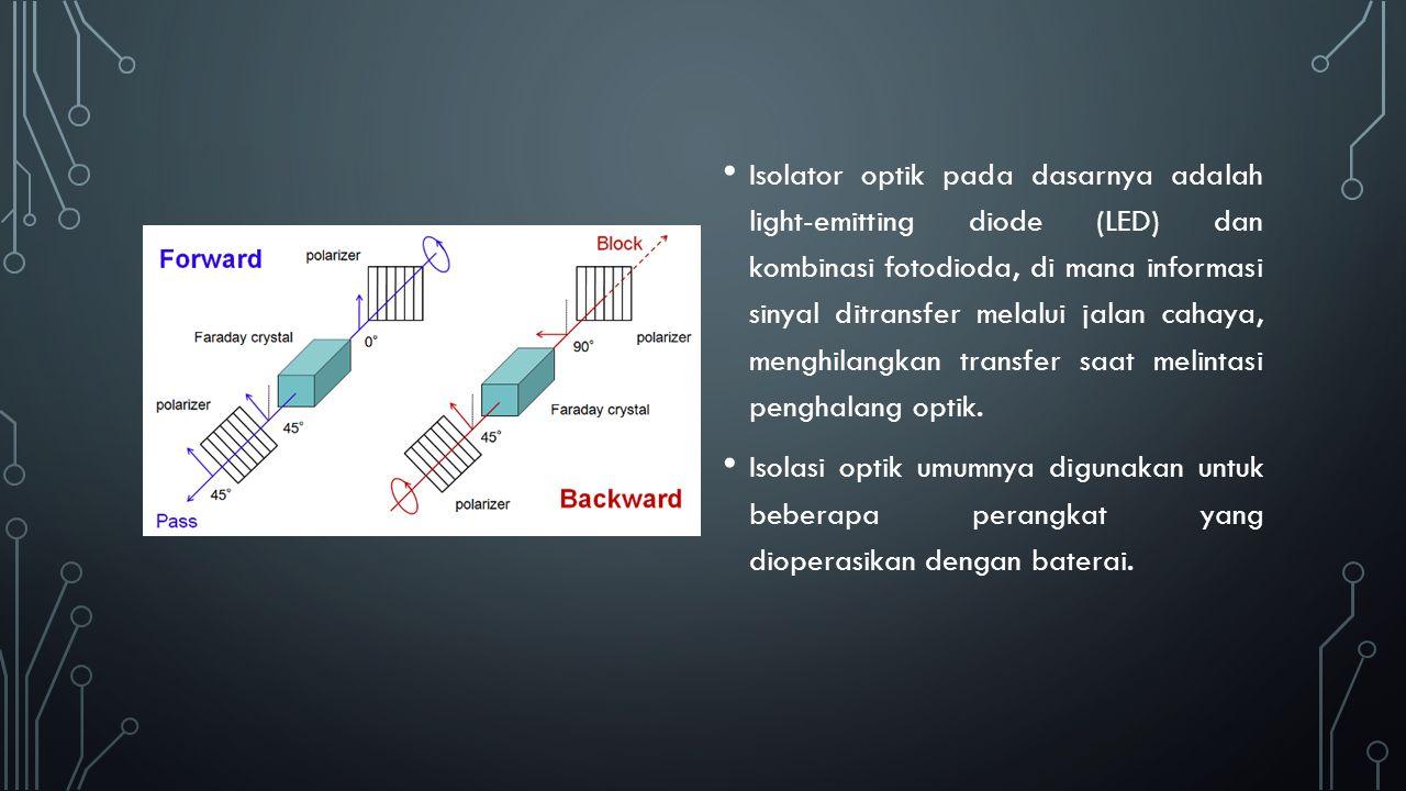 Isolator optik pada dasarnya adalah light-emitting diode (LED) dan kombinasi fotodioda, di mana informasi sinyal ditransfer melalui jalan cahaya, meng