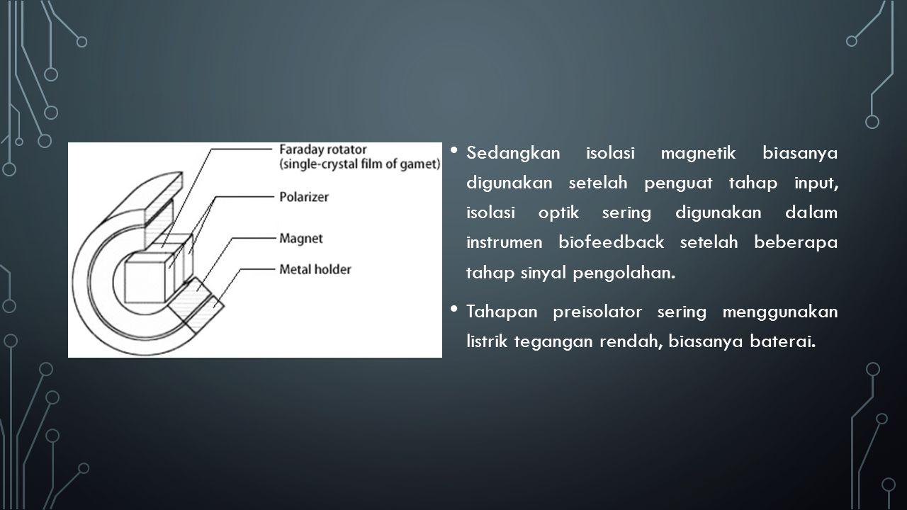 Sedangkan isolasi magnetik biasanya digunakan setelah penguat tahap input, isolasi optik sering digunakan dalam instrumen biofeedback setelah beberapa
