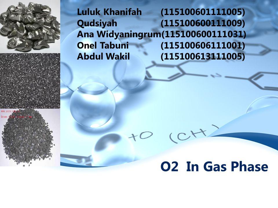 O2 In Gas Phase Luluk Khanifah (115100601111005) Qudsiyah (115100600111009) Ana Widyaningrum(115100600111031) Onel Tabuni (115100606111001) Abdul Wakil (115100613111005)