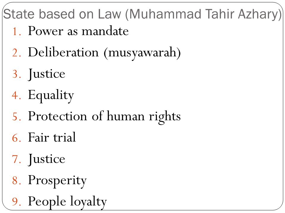 State based on Law (Muhammad Tahir Azhary) 1. Power as mandate 2. Deliberation (musyawarah) 3. Justice 4. Equality 5. Protection of human rights 6. Fa