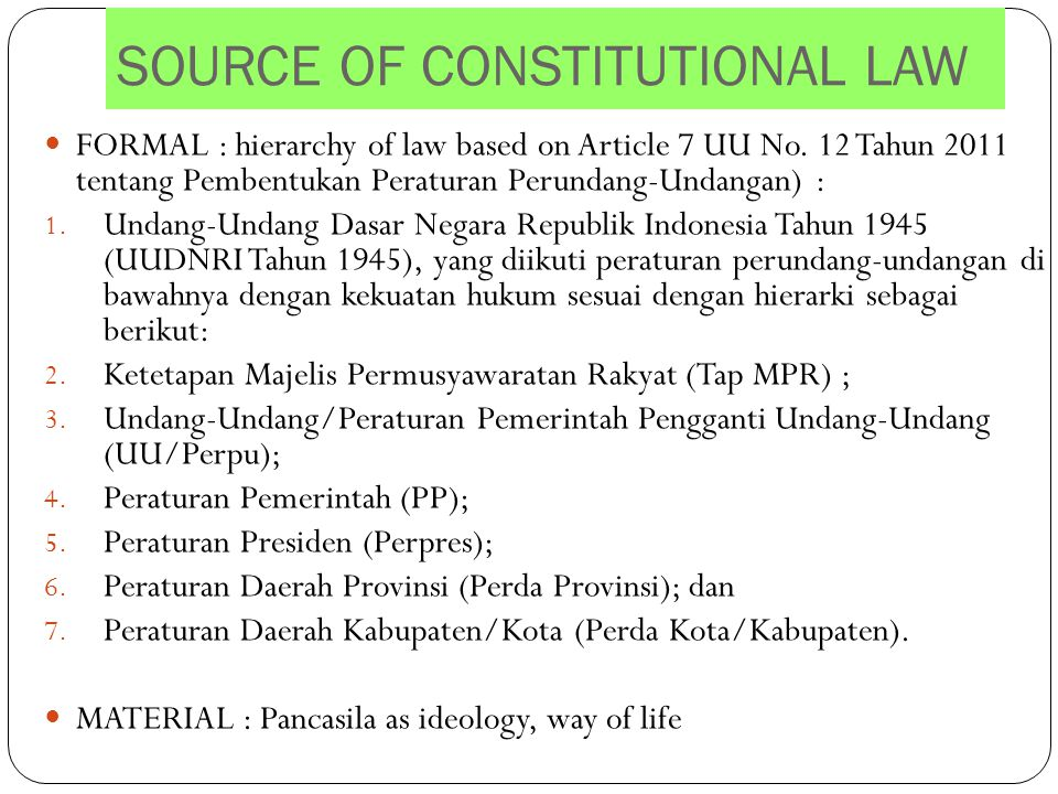 SOURCE OF CONSTITUTIONAL LAW FORMAL : hierarchy of law based on Article 7 UU No.