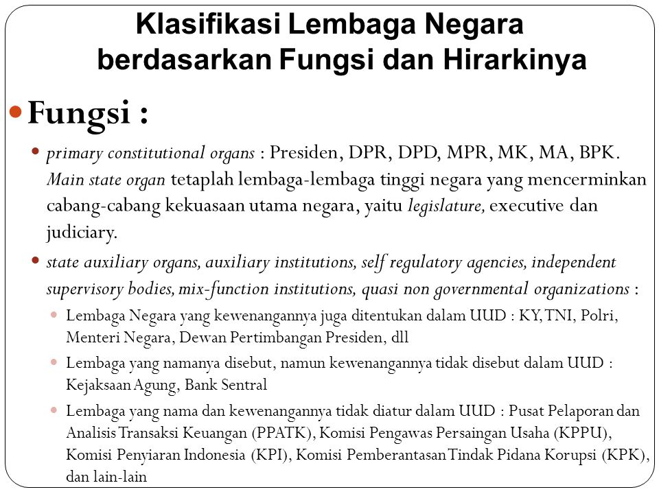 Klasifikasi Lembaga Negara berdasarkan Fungsi dan Hirarkinya Fungsi : primary constitutional organs : Presiden, DPR, DPD, MPR, MK, MA, BPK. Main state