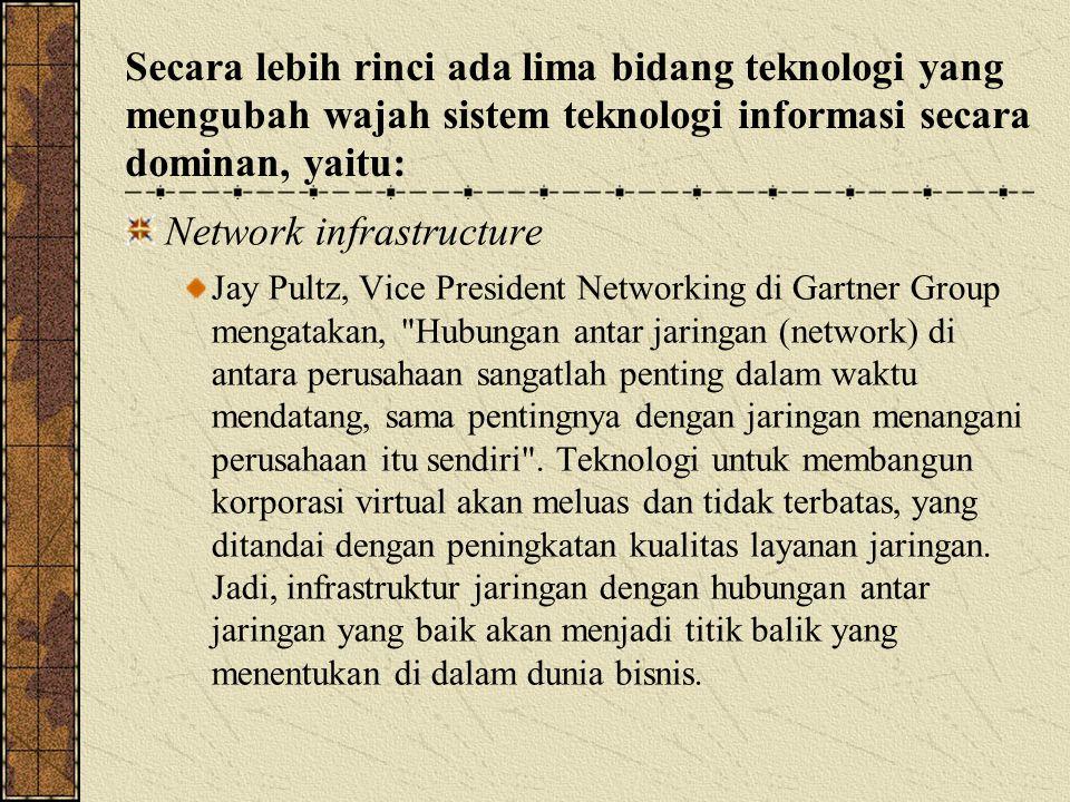 Secara lebih rinci ada lima bidang teknologi yang mengubah wajah sistem teknologi informasi secara dominan, yaitu: Network infrastructure Jay Pultz, V