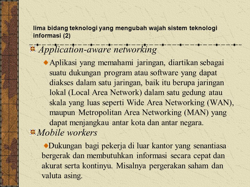 Application-aware networking Aplikasi yang memahami jaringan, diartikan sebagai suatu dukungan program atau software yang dapat diakses dalam satu jaringan, baik itu berupa jaringan lokal (Local Area Network) dalam satu gedung atau skala yang luas seperti Wide Area Networking (WAN), maupun Metropolitan Area Networking (MAN) yang dapat menjangkau antar kota dan antar negara.