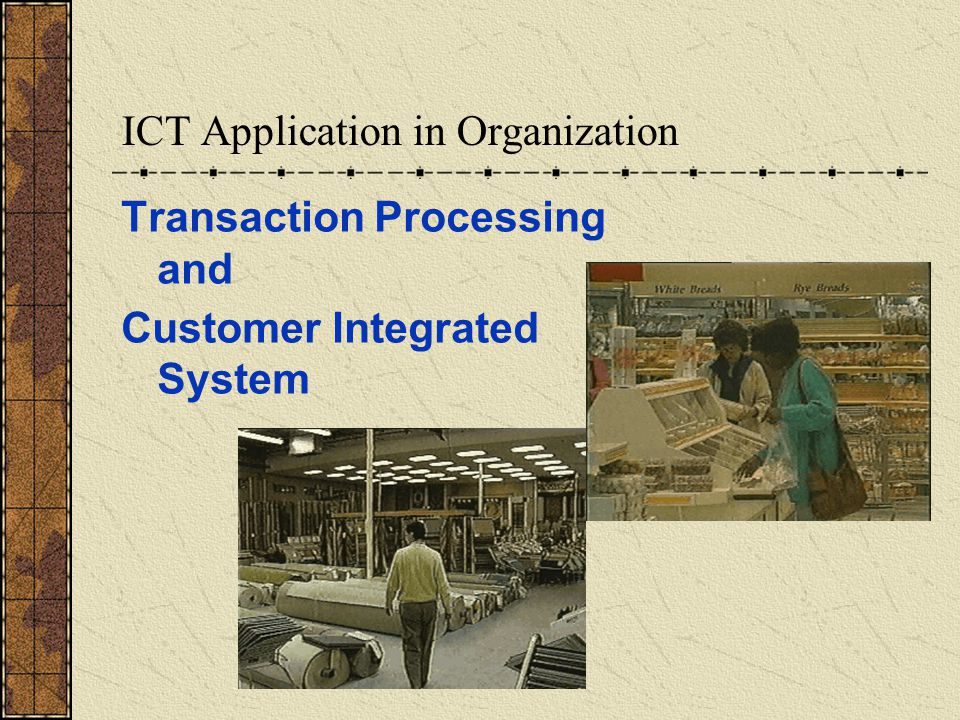 ICT Application in Organization Transaction Processing and Customer Integrated System