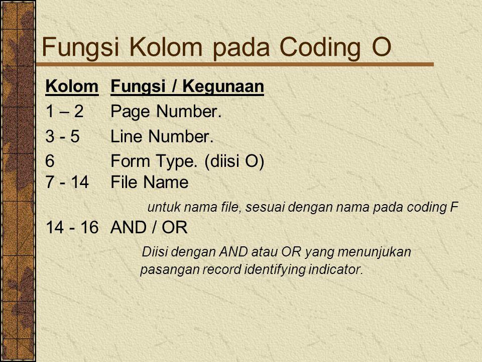 Fungsi Kolom pada Coding O KolomFungsi / Kegunaan 1 – 2Page Number. 3 - 5 Line Number. 6 Form Type. (diisi O) 7 - 14File Name untuk nama file, sesuai