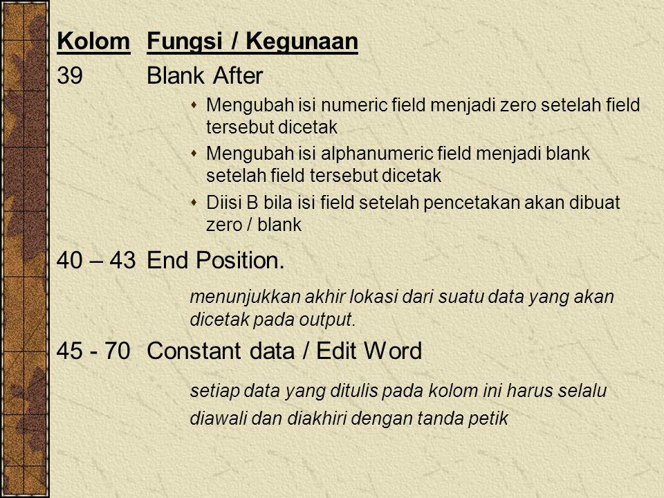 KolomFungsi / Kegunaan 39Blank After  Mengubah isi numeric field menjadi zero setelah field tersebut dicetak  Mengubah isi alphanumeric field menjad