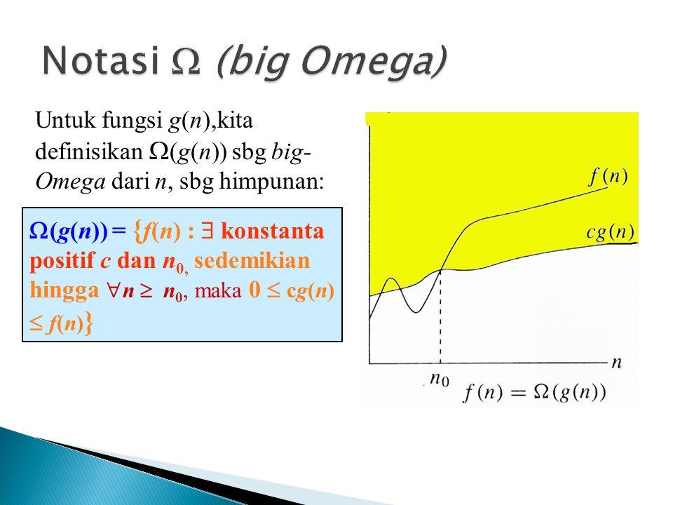 (g(n)) = { f(n) :  konstanta positif c dan n 0, sedemikian hingga  n  n 0, maka 0  cg(n)  f(n) } Untuk fungsi g(n),kita definisikan  (g(n)) sb