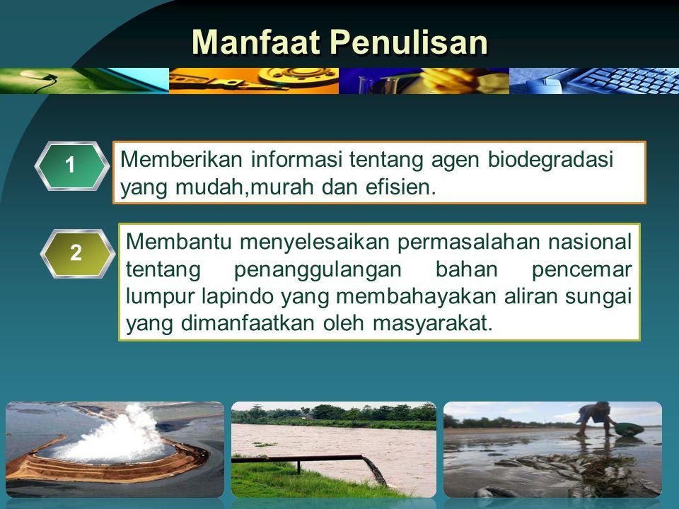 Manfaat Penulisan Memberikan informasi tentang agen biodegradasi yang mudah,murah dan efisien.