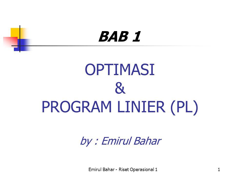 Emirul Bahar - Riset Operasional 11 OPTIMASI & PROGRAM LINIER (PL) by : Emirul Bahar BAB 1