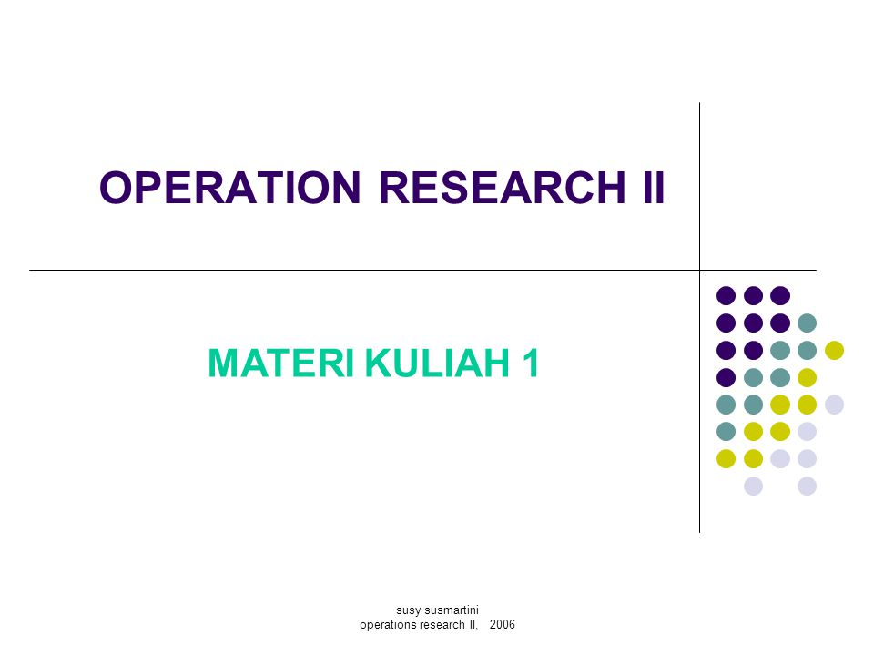 susy susmartini operations research II, 2006 Transition matrix of maintenance policy : From state To state 123 123123 001001 7/8 3/4 0 1/8 1/4 0
