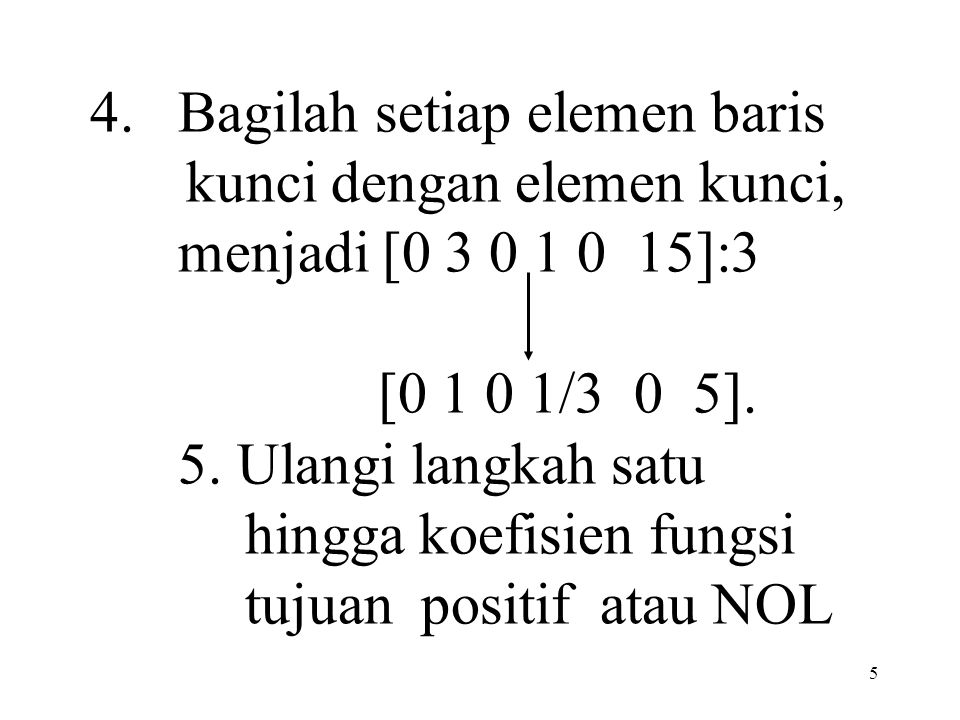 6 Masukan nilai-nilai tersebut dalam tabel simpleks Variabel dasaZX1X1 X2X2 S1S1 S2S2 S3S3 NK ± Z1-3-50000 S1S1 0201008 S2S2 00301015 S3S3 06500130 Z1-3015/3025 S1S1 0201008 X2X2 00101/305 S3S3 06005/3015 Z10005/6½27,5 S3S3 00015/9-1/36 1/3 X2X2 00111/305 X1X1 01005/181/65/6