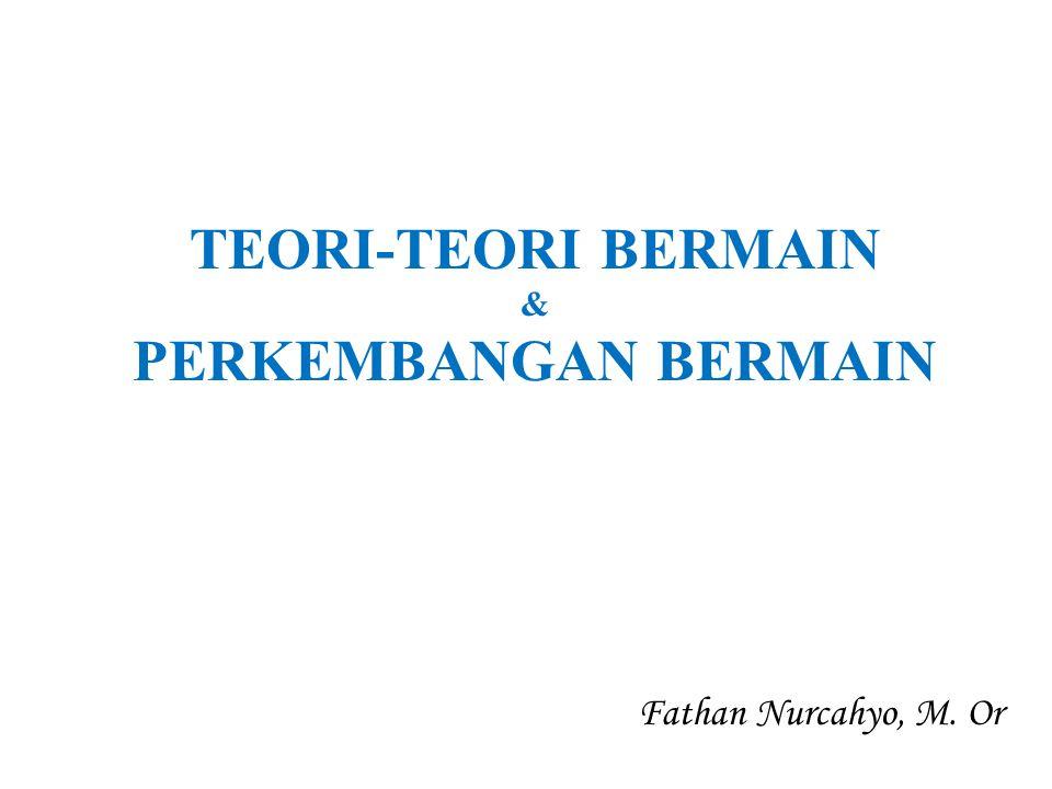 TEORI BERMAIN BERDASARKAN SIFATNYA TEORI BERMAIN DIBEDAKAN MENJADI 2 MACAM, YAITU: 1.TEORI KLASIK 2.TEORI MODERN