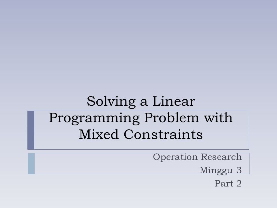 Solving a Linear Programming Problem with Mixed Constraints Operation Research Minggu 3 Part 2