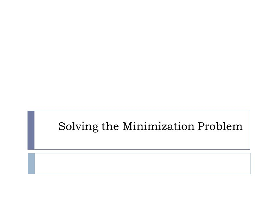 Solving the Minimization Problem