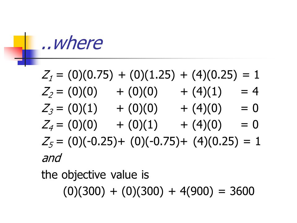 ..where Z 1 = (0)(0.75) + (0)(1.25) + (4)(0.25) = 1 Z 2 = (0)(0) + (0)(0) + (4)(1) = 4 Z 3 = (0)(1) + (0)(0) + (4)(0) = 0 Z 4 = (0)(0) + (0)(1) + (4)(