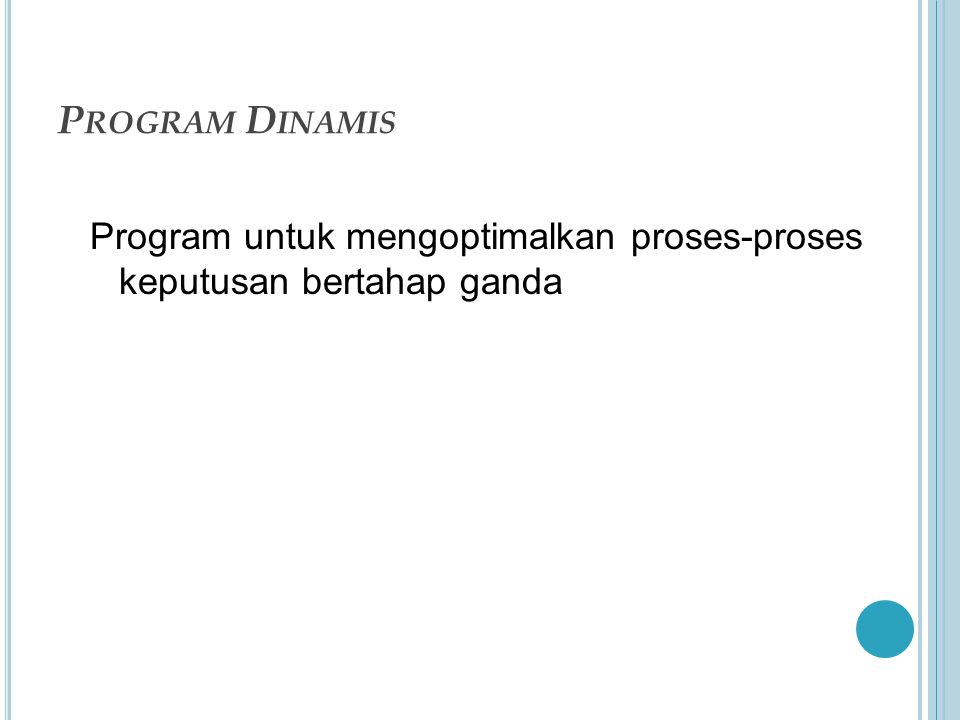 P ROGRAM D INAMIS Program untuk mengoptimalkan proses-proses keputusan bertahap ganda