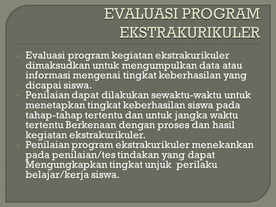 Evaluasi program kegiatan ekstrakurikuler dimaksudkan untuk mengumpulkan data atau informasi mengenai tingkat keberhasilan yang dicapai siswa. Penilai