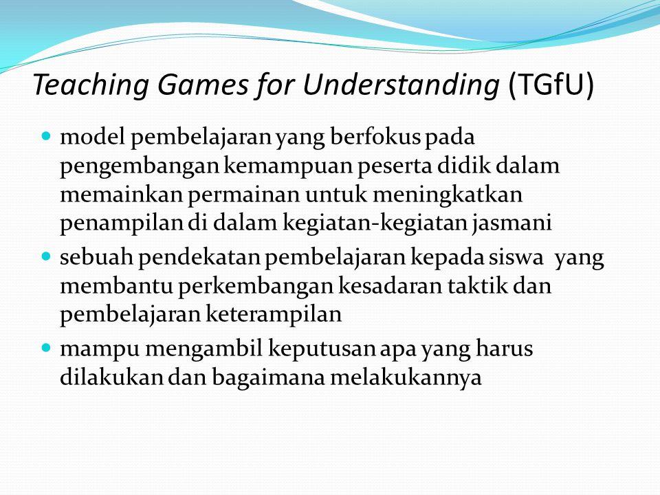 TGfU berkaitan erat dengan pengajaran kognitif TGfU lebih menekankan pada pendekatan taktik TGfU sebagai sebuah inovasi yang menuju pada perbaikan pembelajaran penjas di sekolah