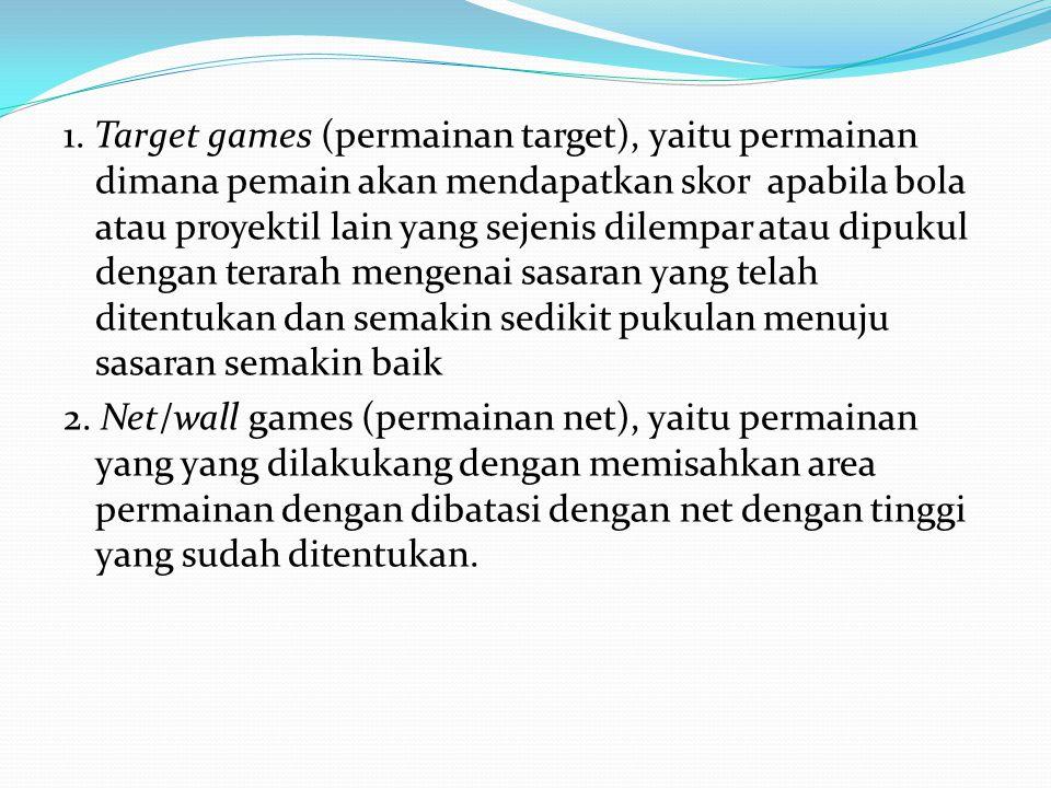 1. Target games (permainan target), yaitu permainan dimana pemain akan mendapatkan skor apabila bola atau proyektil lain yang sejenis dilempar atau di