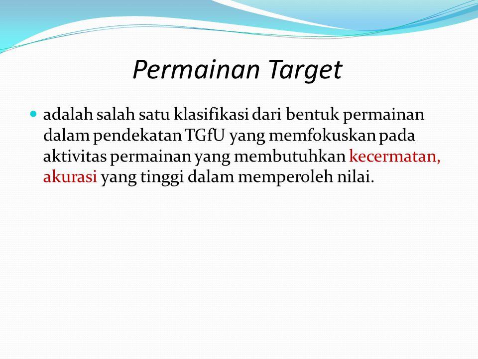 Permainan Target adalah salah satu klasifikasi dari bentuk permainan dalam pendekatan TGfU yang memfokuskan pada aktivitas permainan yang membutuhkan