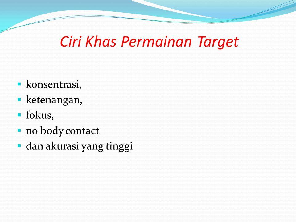 Ciri Khas Permainan Target  konsentrasi,  ketenangan,  fokus,  no body contact  dan akurasi yang tinggi