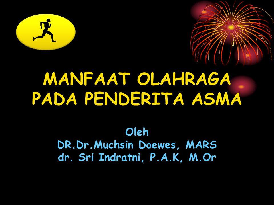 MANFAAT OLAHRAGA PADA PENDERITA ASMA Oleh DR.Dr.Muchsin Doewes, MARS dr. Sri Indratni, P.A.K, M.Or