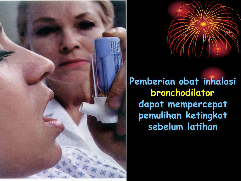 Pemberian obat inhalasi bronchodilator dapat mempercepat pemulihan ketingkat sebelum latihan