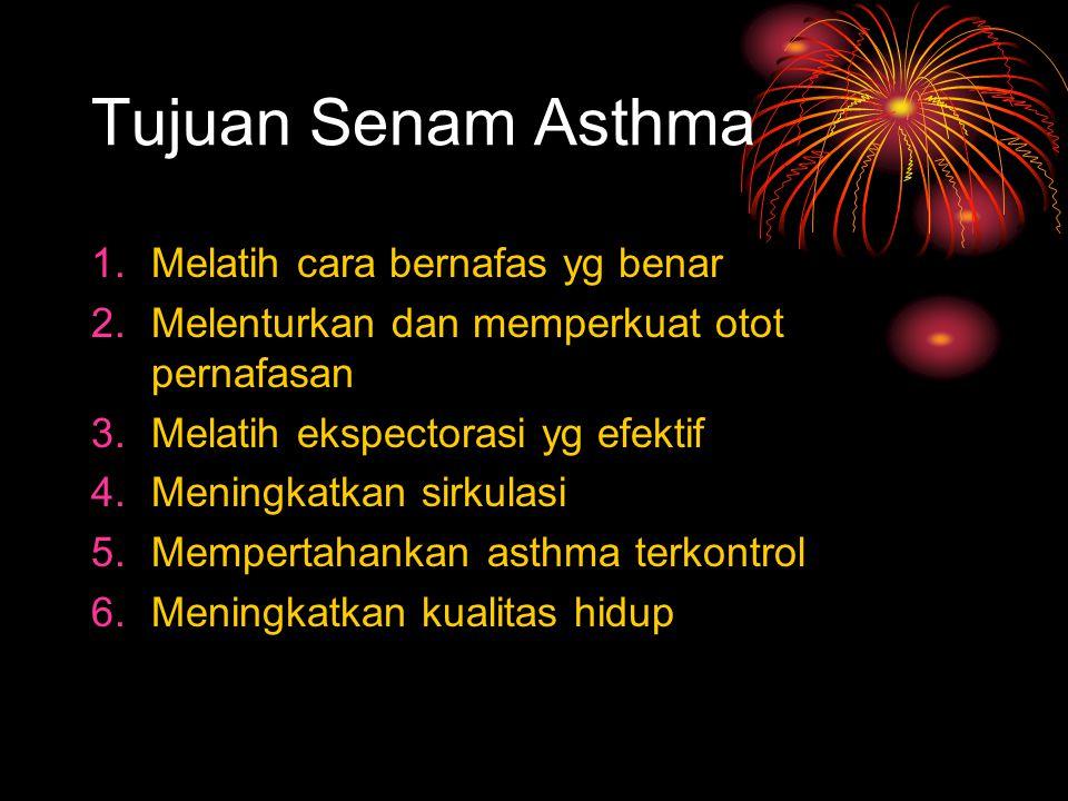 Tujuan Senam Asthma 1.Melatih cara bernafas yg benar 2.Melenturkan dan memperkuat otot pernafasan 3.Melatih ekspectorasi yg efektif 4.Meningkatkan sirkulasi 5.Mempertahankan asthma terkontrol 6.Meningkatkan kualitas hidup