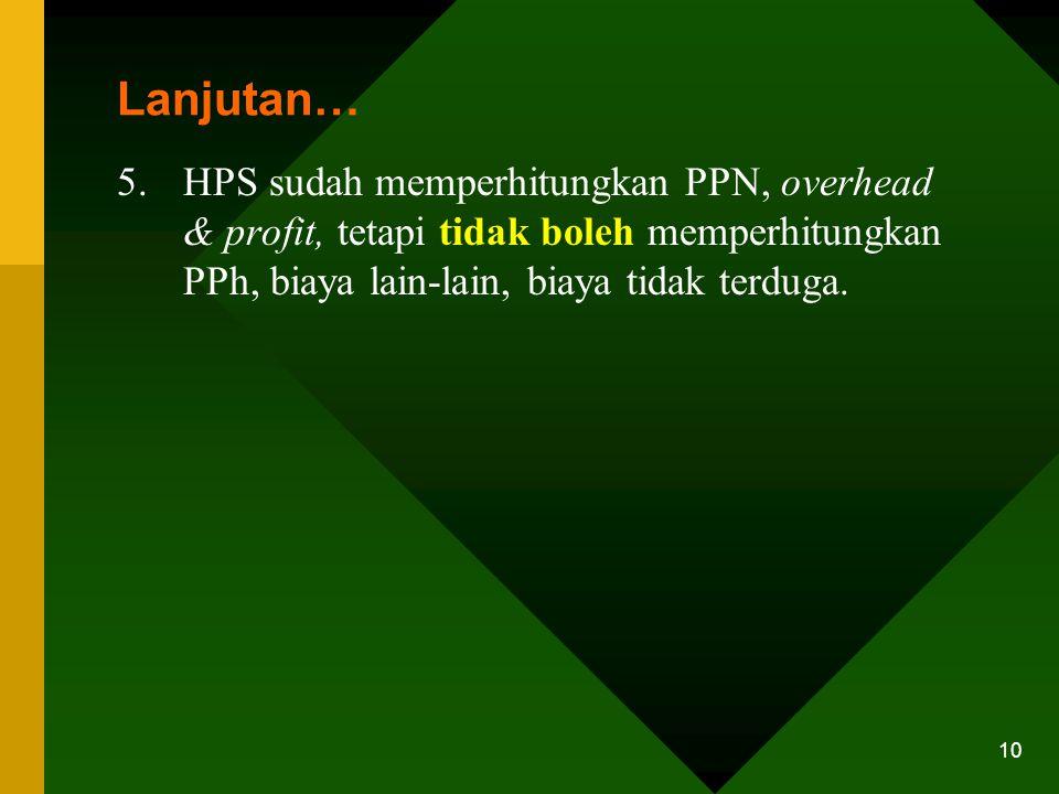 9 PERLAKUAN TERHADAP HPS/OE 1.Setiap pengadaan harus dibuat HPS/OE 2.HPS dikalkulasikan secara keahlian berdasarkan data yang dapat dipertanggung-jawa