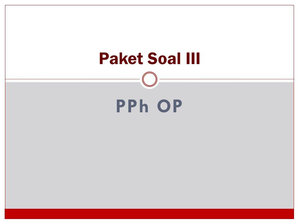 PPh OP Paket Soal III