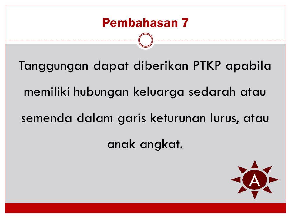 Pembahasan 7 Tanggungan dapat diberikan PTKP apabila memiliki hubungan keluarga sedarah atau semenda dalam garis keturunan lurus, atau anak angkat. A